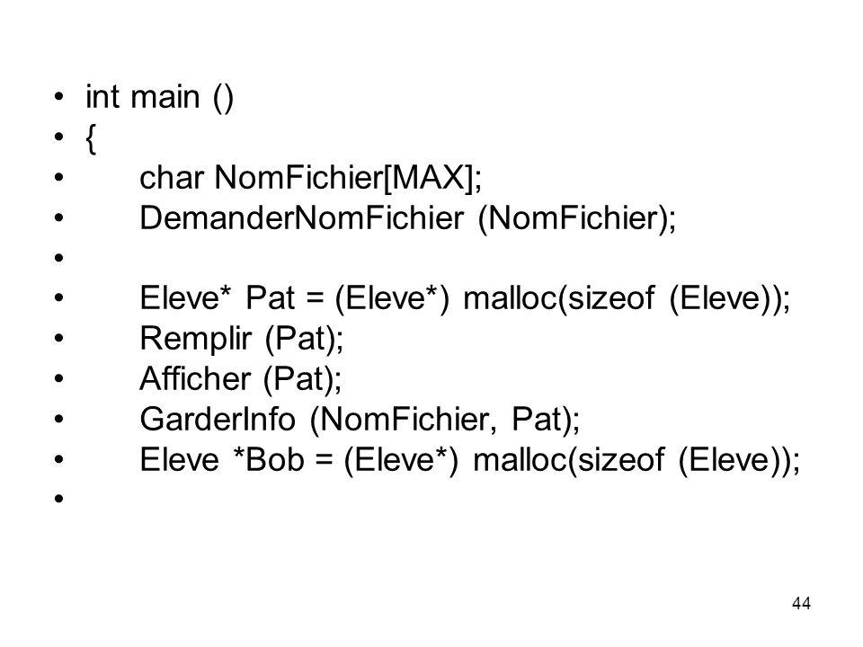 int main () { char NomFichier[MAX]; DemanderNomFichier (NomFichier); Eleve* Pat = (Eleve*) malloc(sizeof (Eleve));